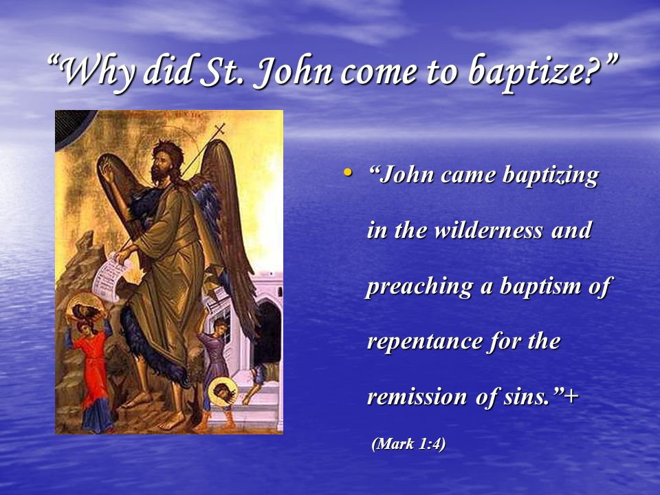 Why did St. John come to baptize
