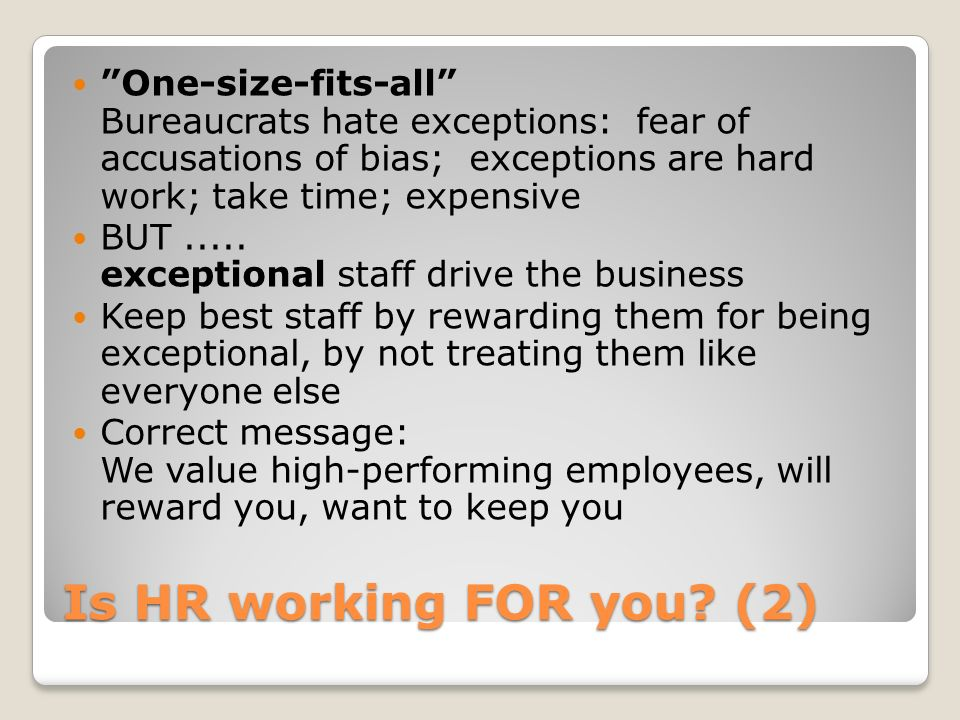 One-size-fits-all Bureaucrats hate exceptions: fear of accusations of bias; exceptions are hard work; take time; expensive