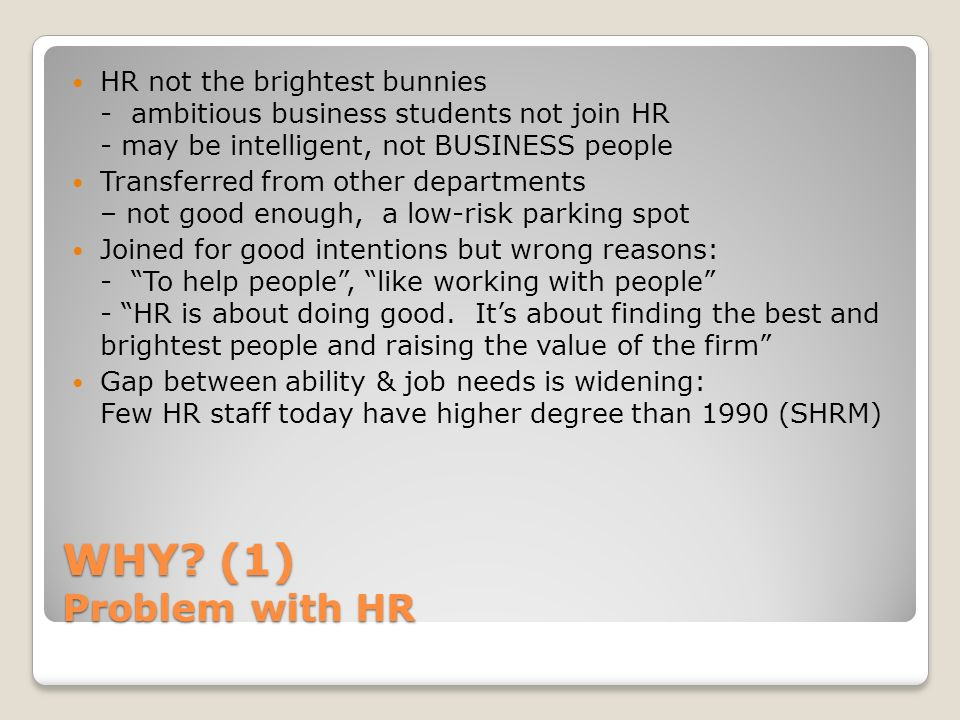 HR not the brightest bunnies - ambitious business students not join HR - may be intelligent, not BUSINESS people