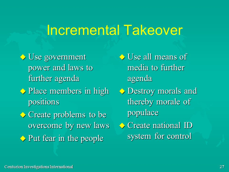 Incremental Takeover Use government power and laws to further agenda