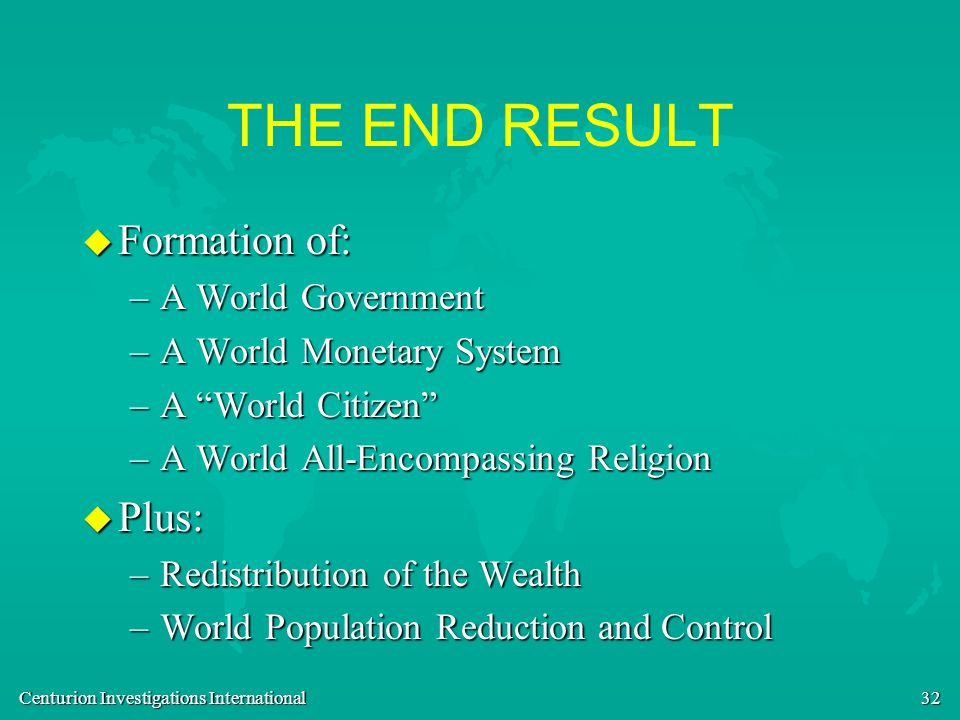 THE END RESULT Formation of: Plus: A World Government