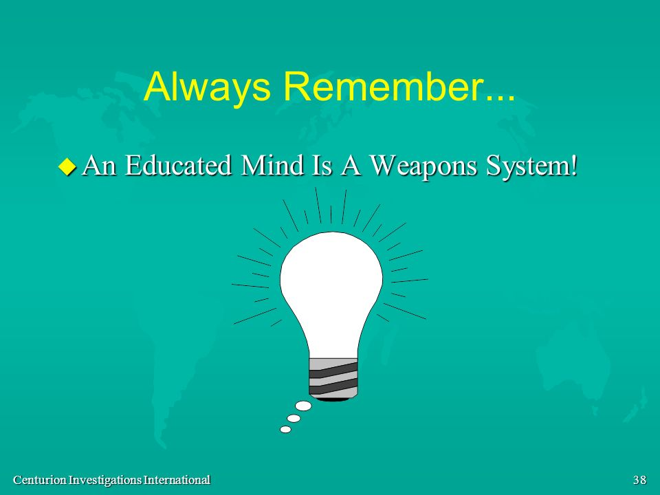 Always Remember... An Educated Mind Is A Weapons System!