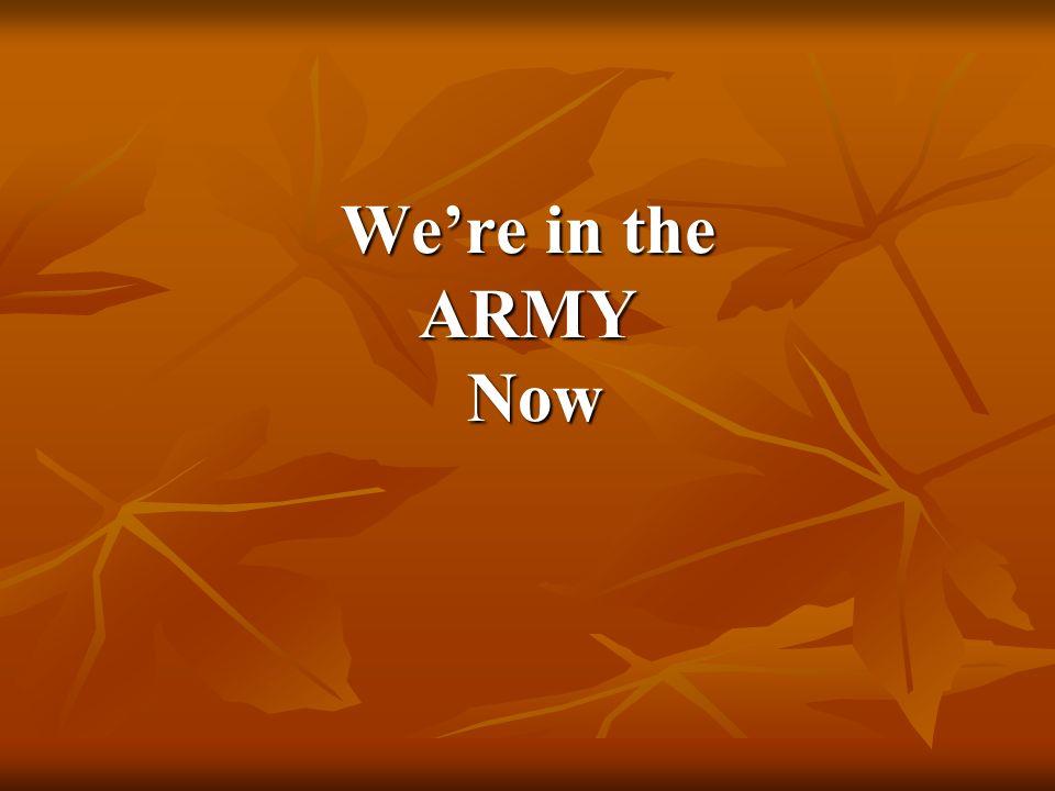 We're in the ARMY Now We're in the ARMY Now