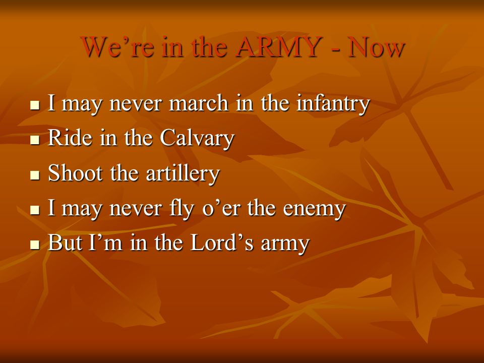 We're in the ARMY - Now I may never march in the infantry