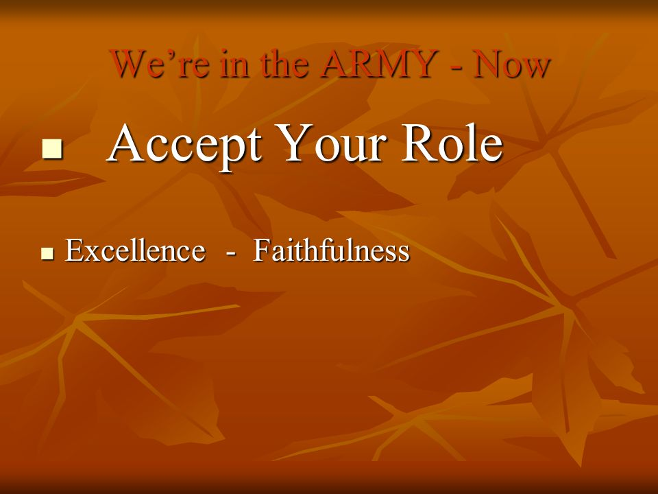 Accept Your Role We're in the ARMY - Now Excellence - Faithfulness