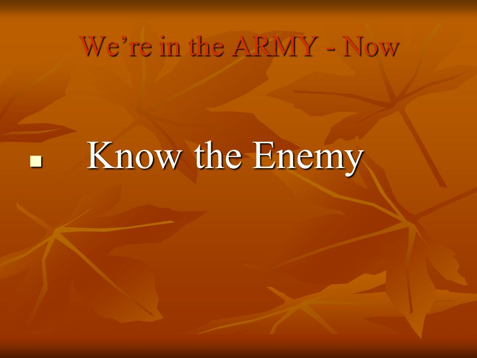 Know the Enemy We're in the ARMY - Now Know the Enemy
