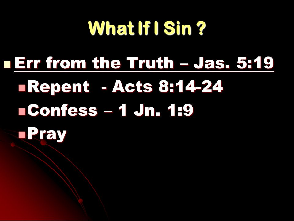 What If I Sin Err from the Truth – Jas. 5:19 Repent - Acts 8:14-24