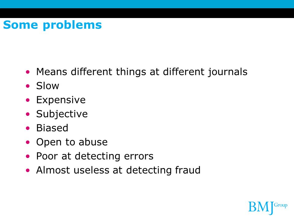 Some problems Means different things at different journals Slow