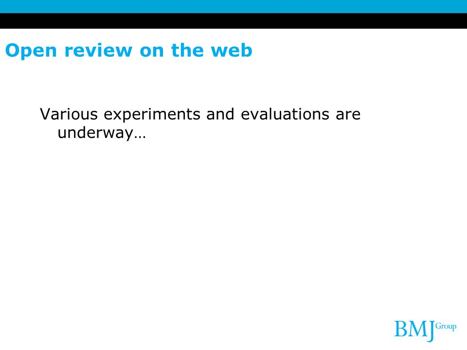 Open review on the web Various experiments and evaluations are underway… Long history of this in other disciplines eg physics research.