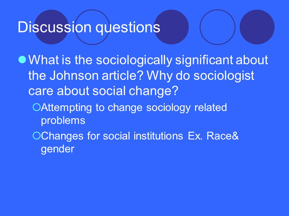 Discussion questions What is the sociologically significant about the Johnson article Why do sociologist care about social change