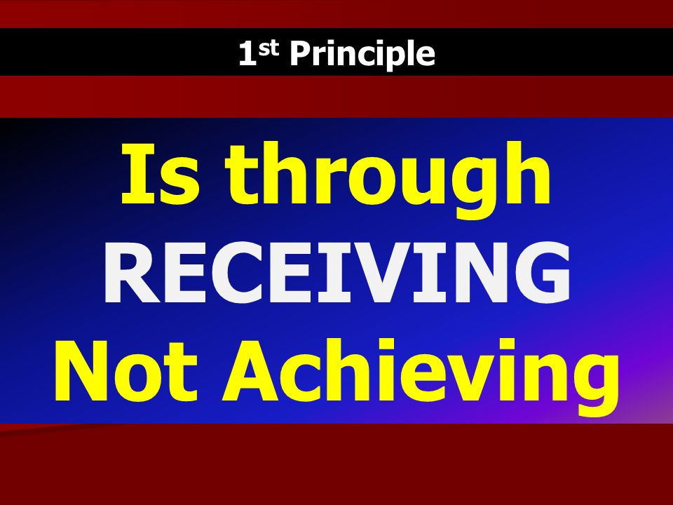 Is through RECEIVING Not Achieving