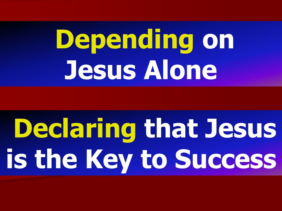 Depending on Jesus Alone Declaring that Jesus is the Key to Success