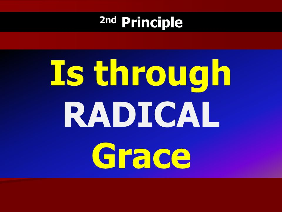 Is through RADICAL Grace
