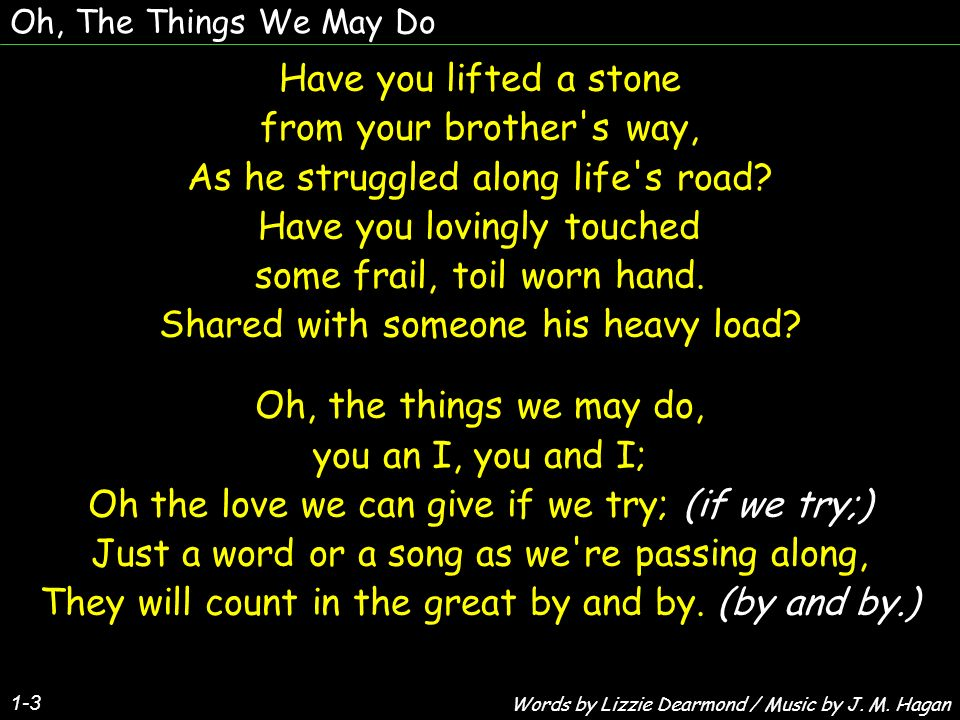 As he struggled along life s road Have you lovingly touched