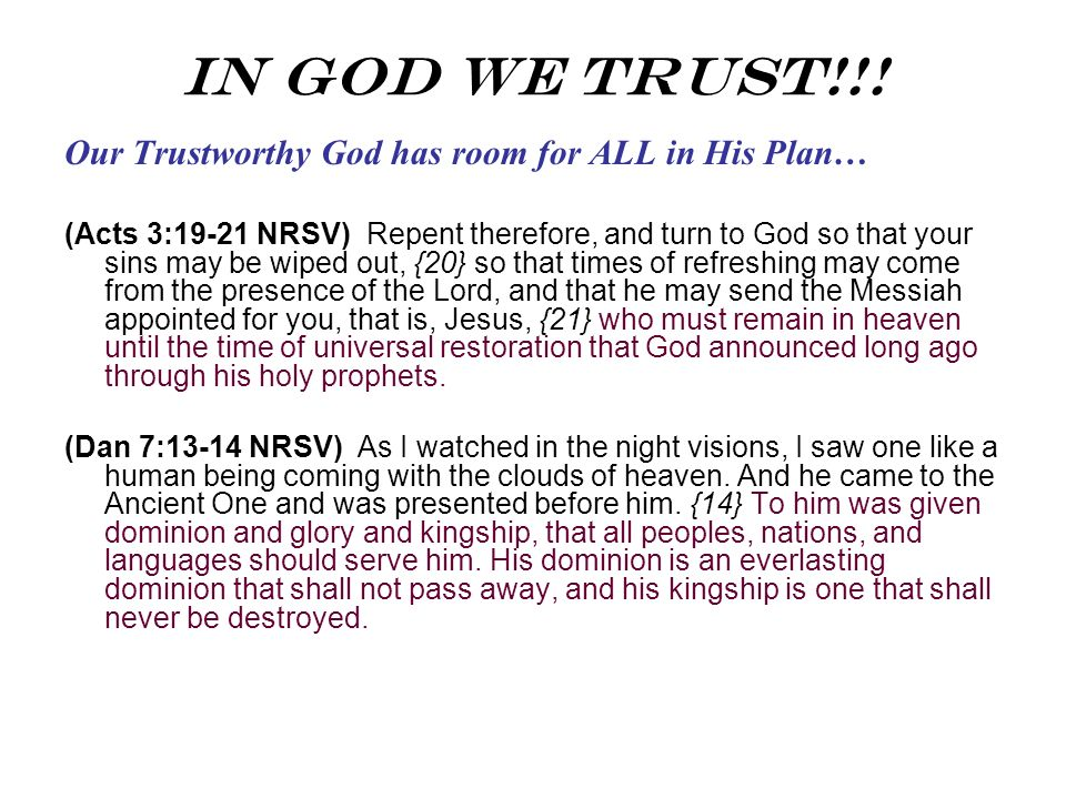 In God We Trust!!! Our Trustworthy God has room for ALL in His Plan…