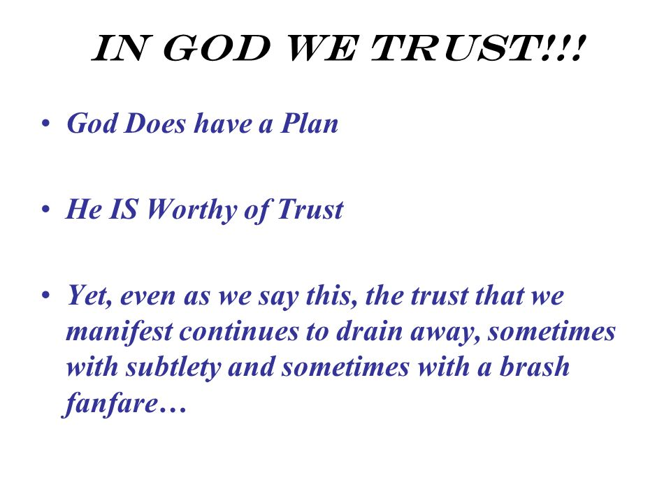 In God We Trust!!! God Does have a Plan He IS Worthy of Trust