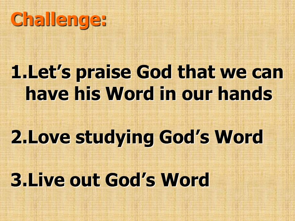 Challenge: Let's praise God that we can have his Word in our hands.