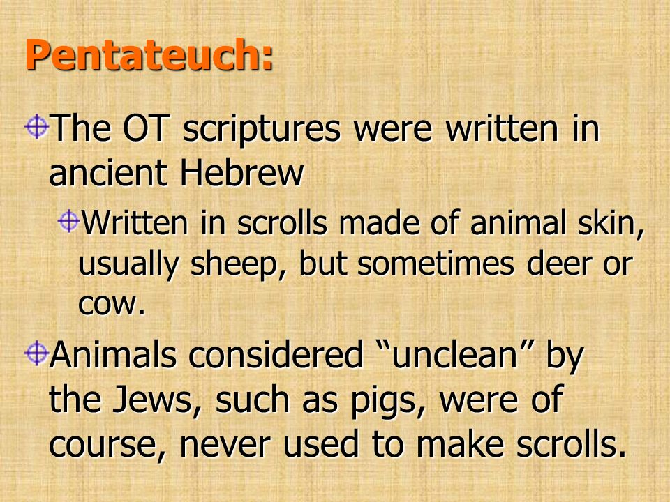 Pentateuch: The OT scriptures were written in ancient Hebrew