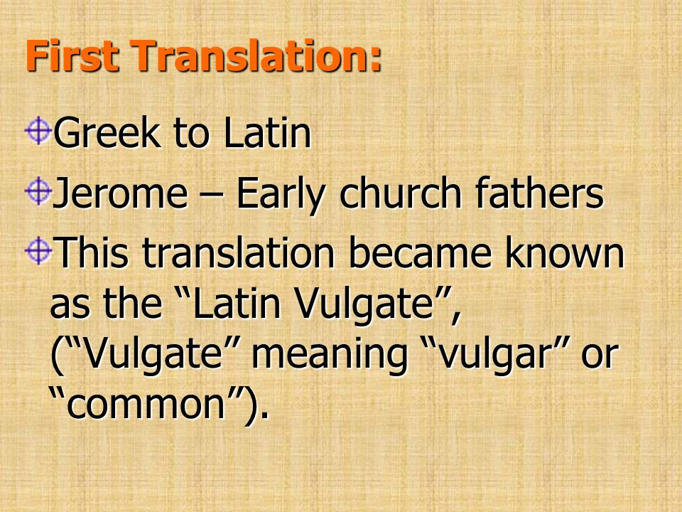 First Translation: Greek to Latin. Jerome – Early church fathers.