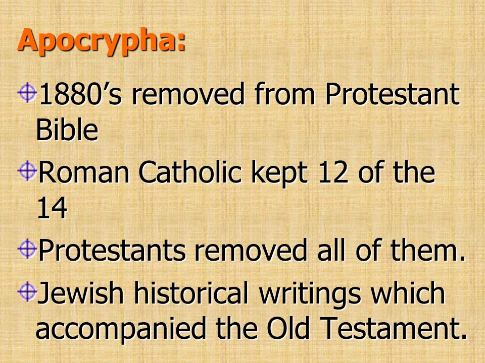 Apocrypha: 1880's removed from Protestant Bible. Roman Catholic kept 12 of the 14. Protestants removed all of them.