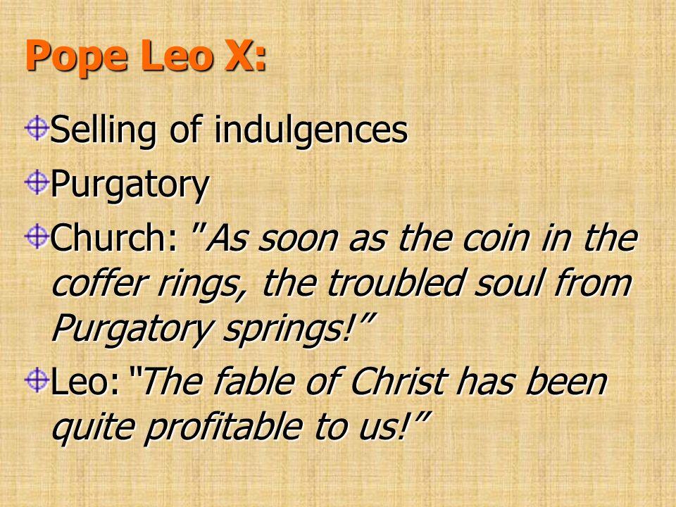 Pope Leo X: Selling of indulgences Purgatory