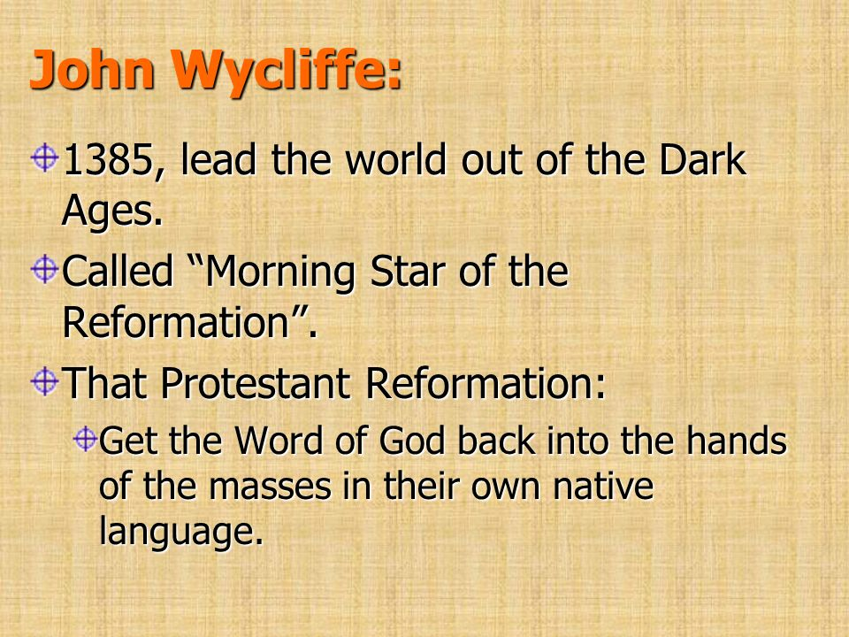 John Wycliffe: 1385, lead the world out of the Dark Ages.