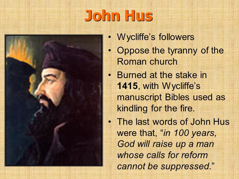 John Hus Wycliffe's followers Oppose the tyranny of the Roman church