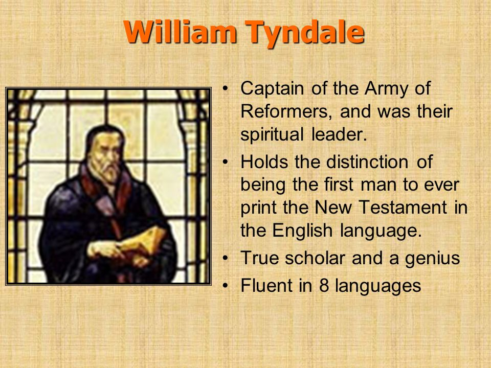 William Tyndale Captain of the Army of Reformers, and was their spiritual leader.