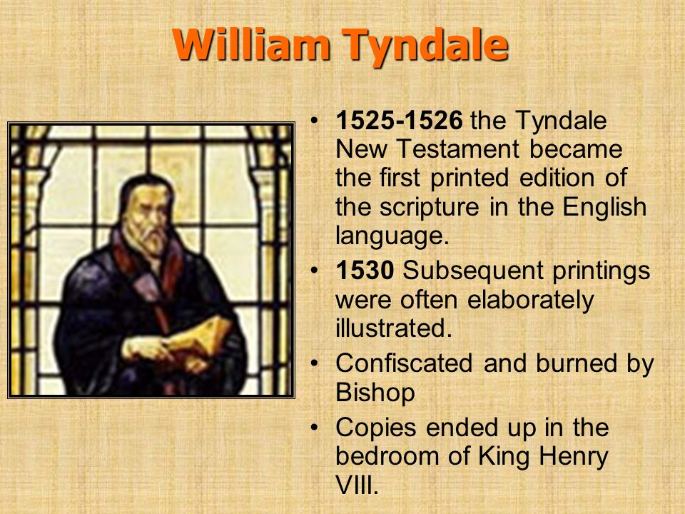 William Tyndale 1525-1526 the Tyndale New Testament became the first printed edition of the scripture in the English language.