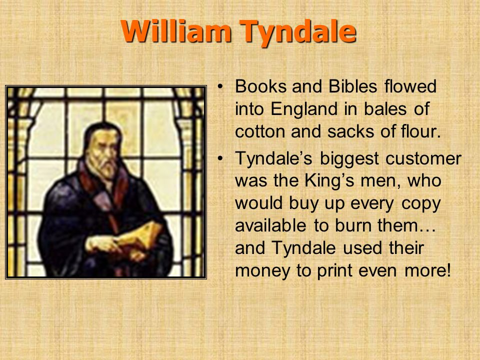 William Tyndale Books and Bibles flowed into England in bales of cotton and sacks of flour.