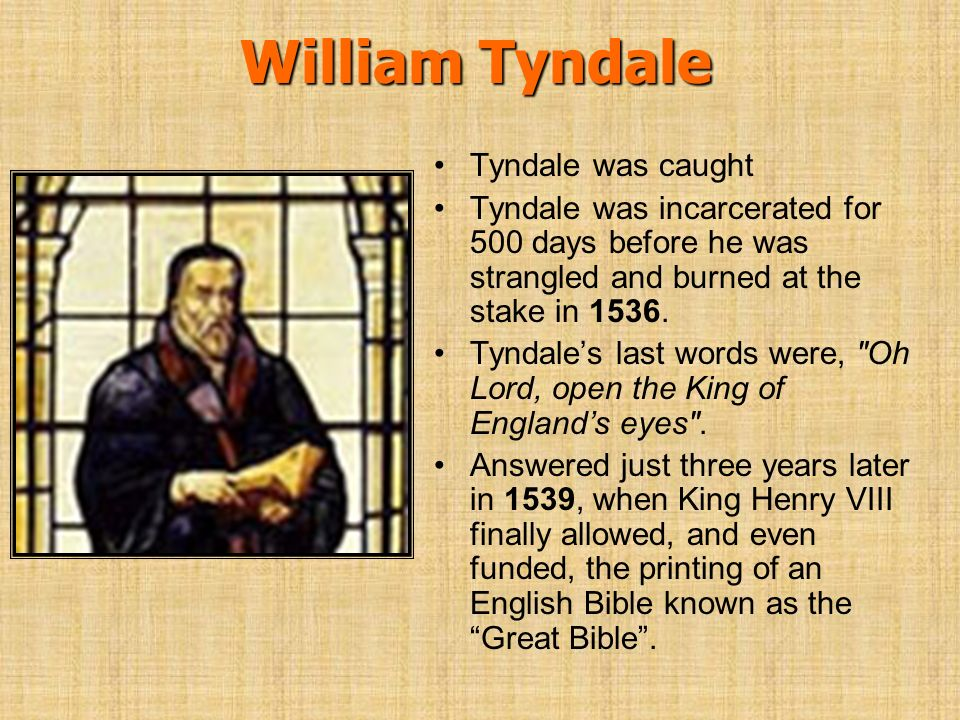 William Tyndale Tyndale was caught