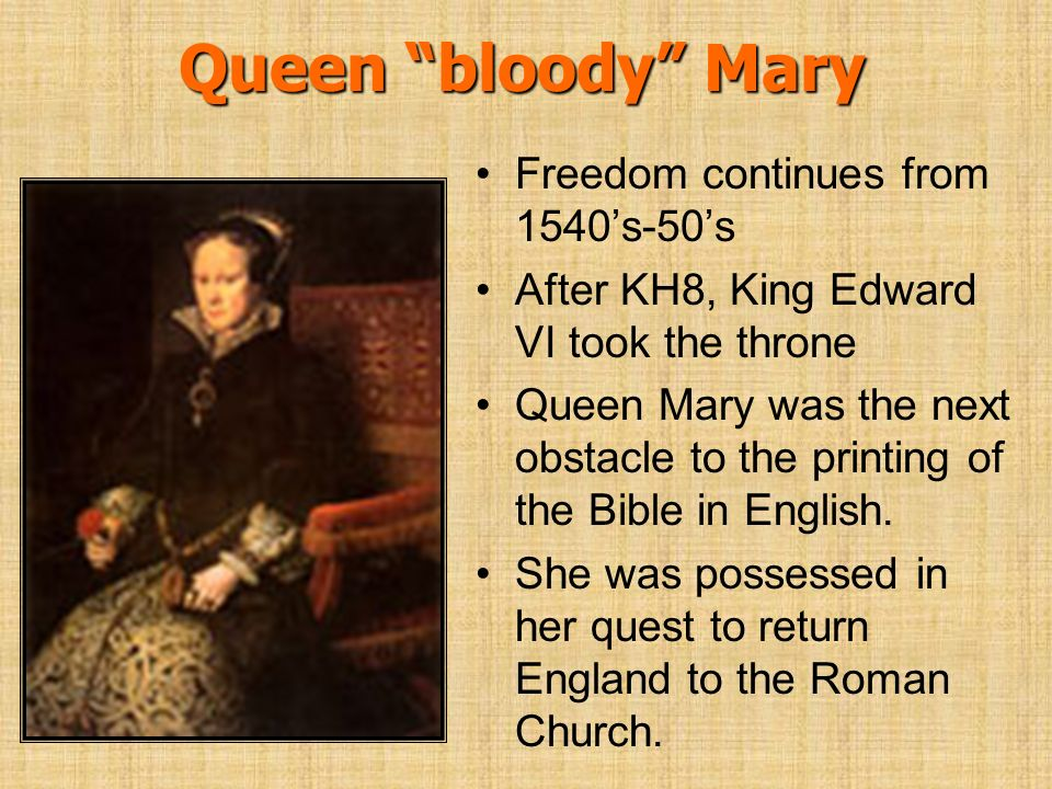 Queen bloody Mary Freedom continues from 1540's-50's