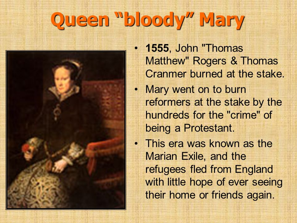 Queen bloody Mary 1555, John Thomas Matthew Rogers & Thomas Cranmer burned at the stake.