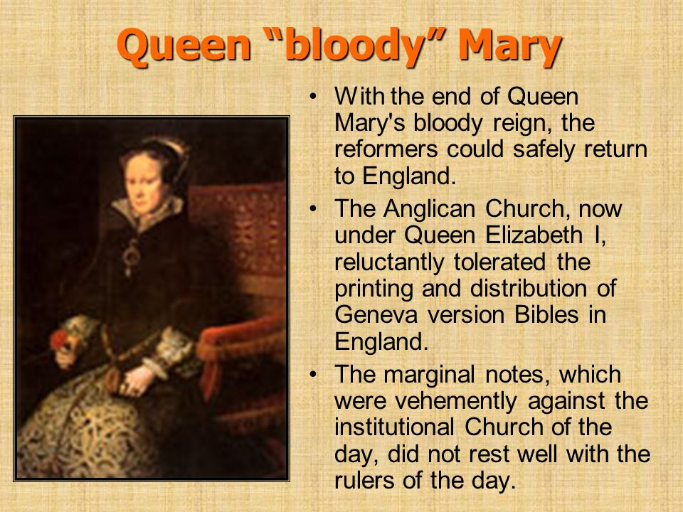 Queen bloody Mary With the end of Queen Mary s bloody reign, the reformers could safely return to England.