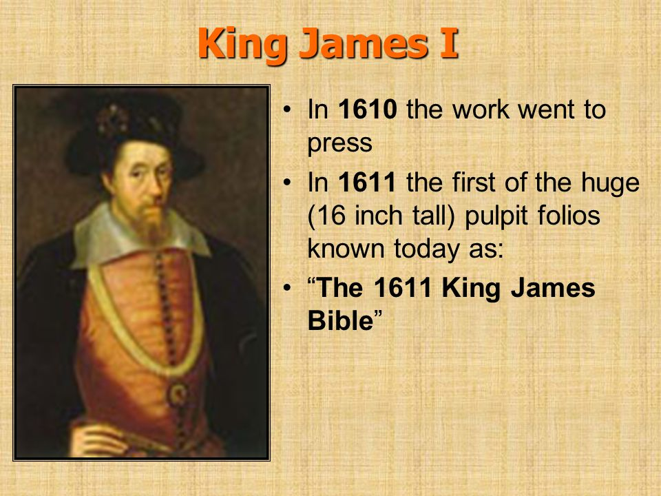 King James I In 1610 the work went to press