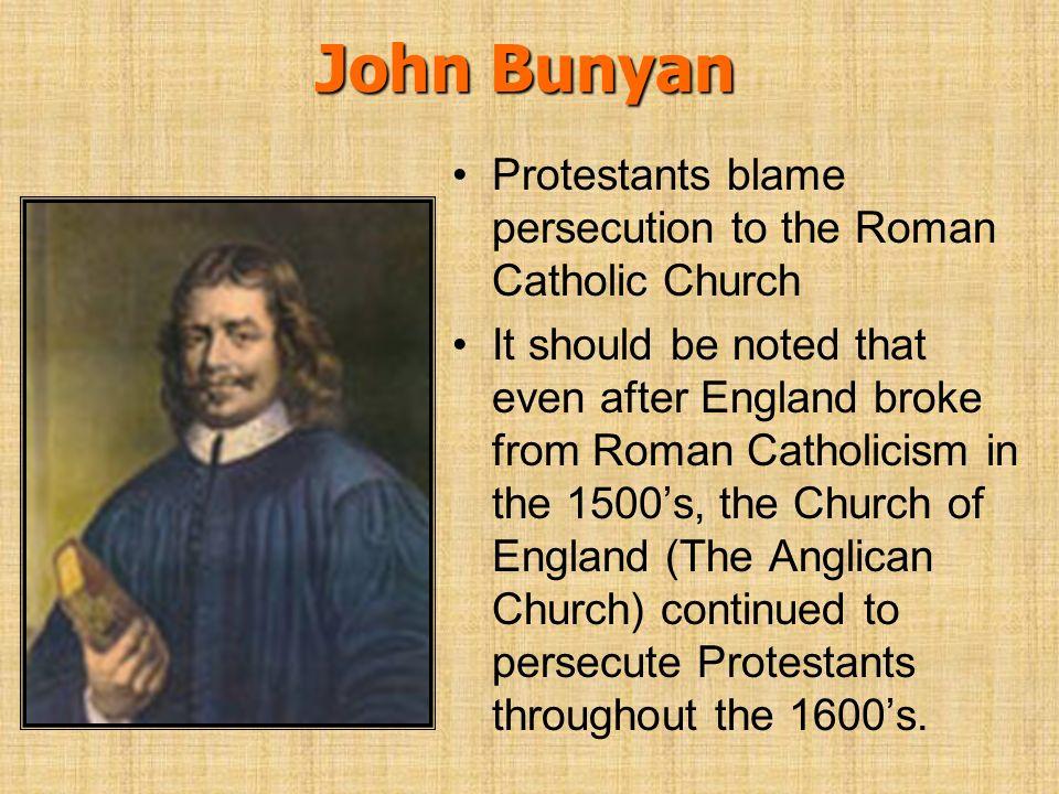 John Bunyan Protestants blame persecution to the Roman Catholic Church