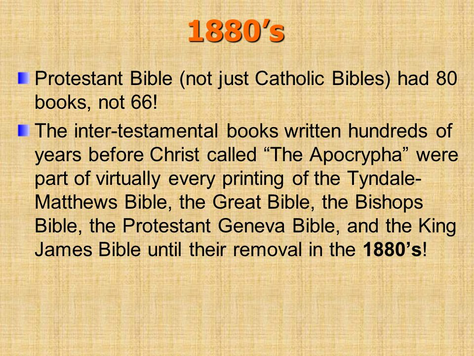 1880's Protestant Bible (not just Catholic Bibles) had 80 books, not 66!