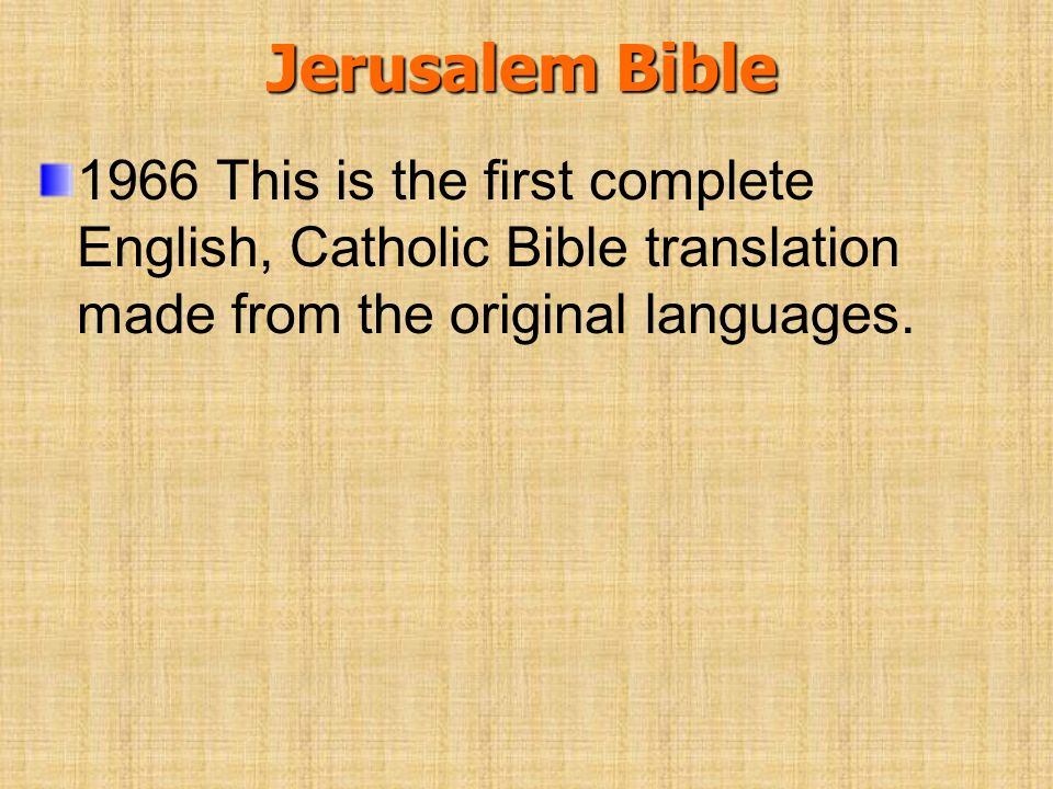 Jerusalem Bible 1966 This is the first complete English, Catholic Bible translation made from the original languages.