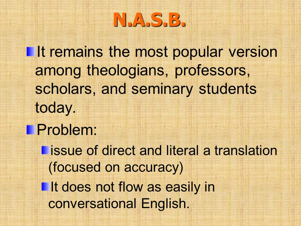 N.A.S.B. It remains the most popular version among theologians, professors, scholars, and seminary students today.