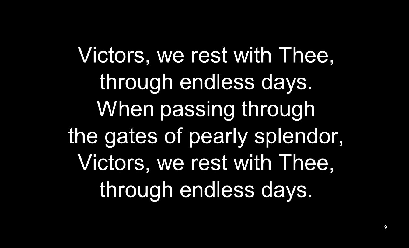 Victors, we rest with Thee, through endless days. When passing through