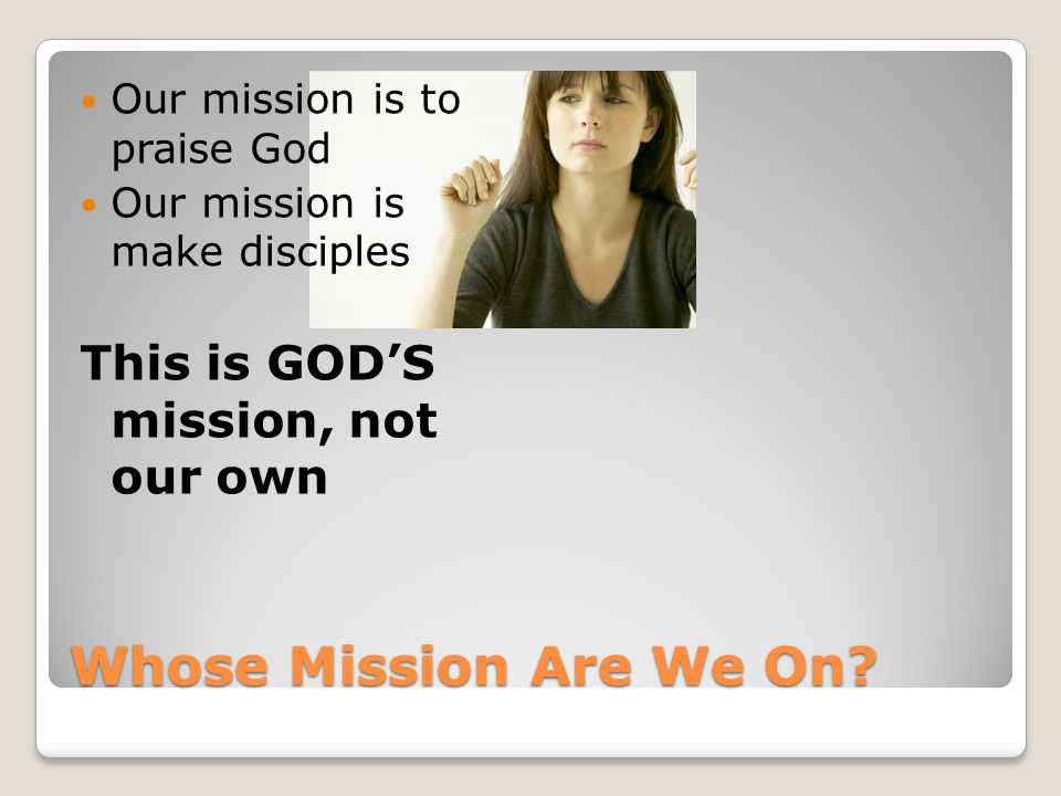 Whose Mission Are We On This is GOD'S mission, not our own