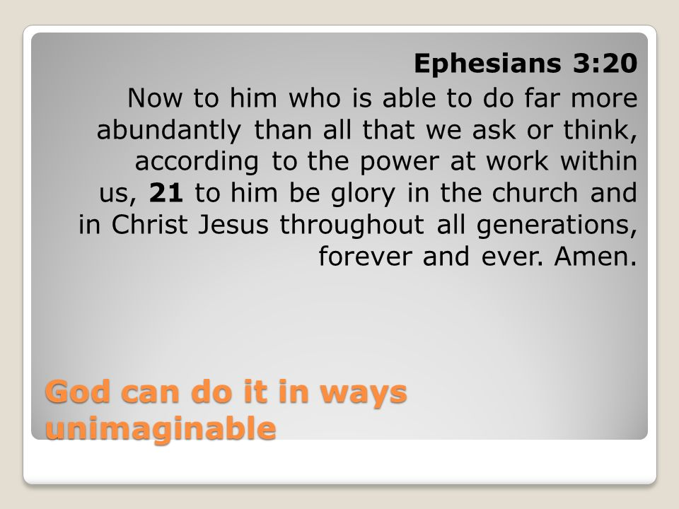 God can do it in ways unimaginable