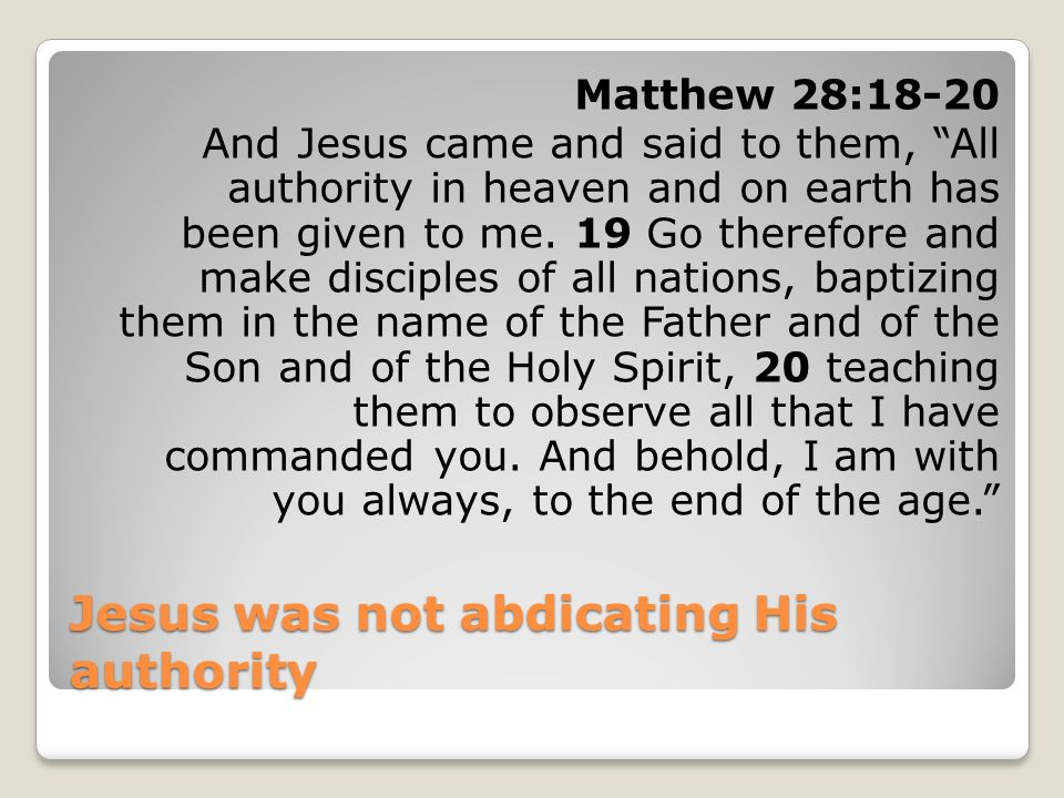 Jesus was not abdicating His authority