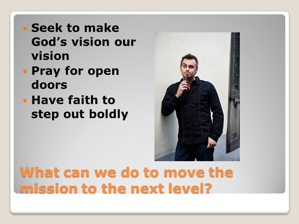 What can we do to move the mission to the next level