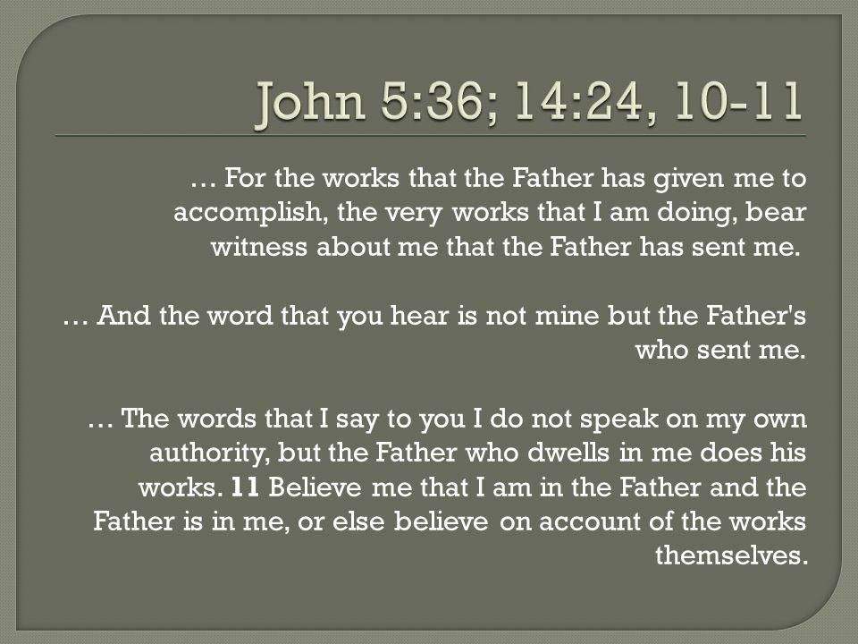 John 5:36; 14:24, 10-11