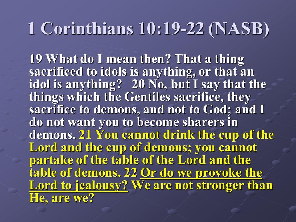 1 Corinthians 10:19-22 (NASB)