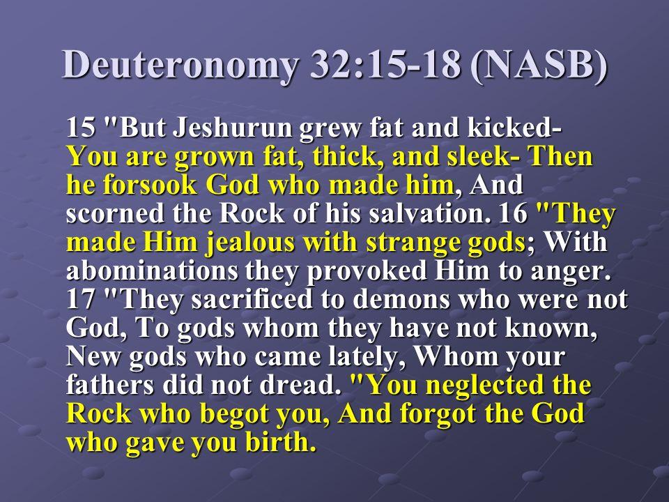 Deuteronomy 32:15-18 (NASB)