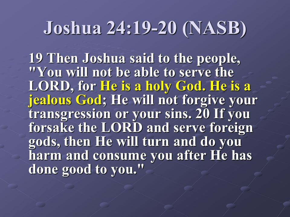Joshua 24:19-20 (NASB)