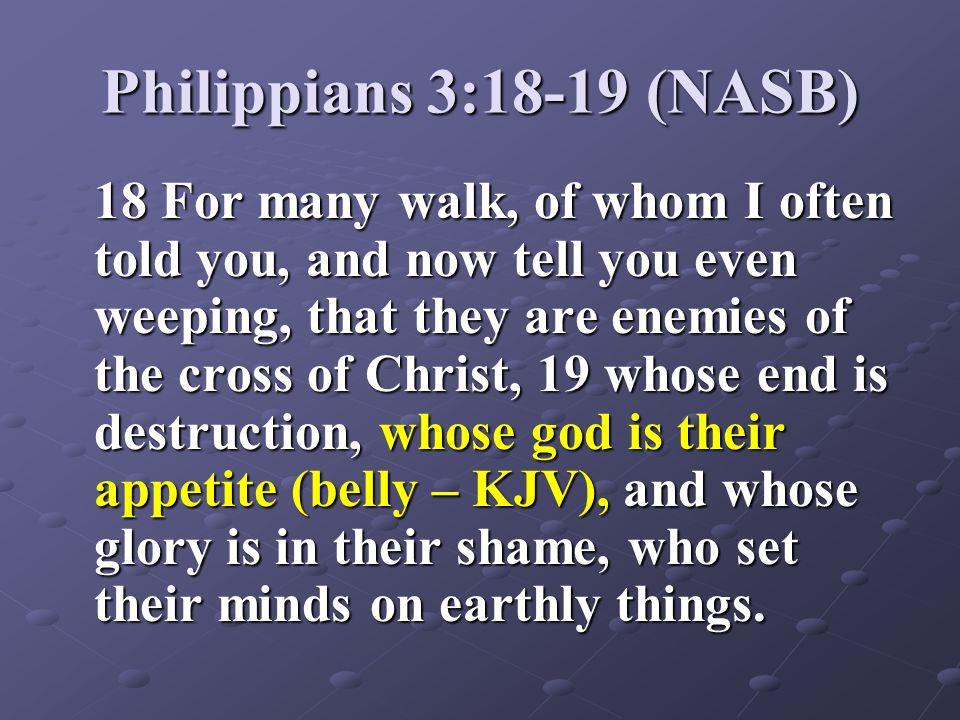 Philippians 3:18-19 (NASB)