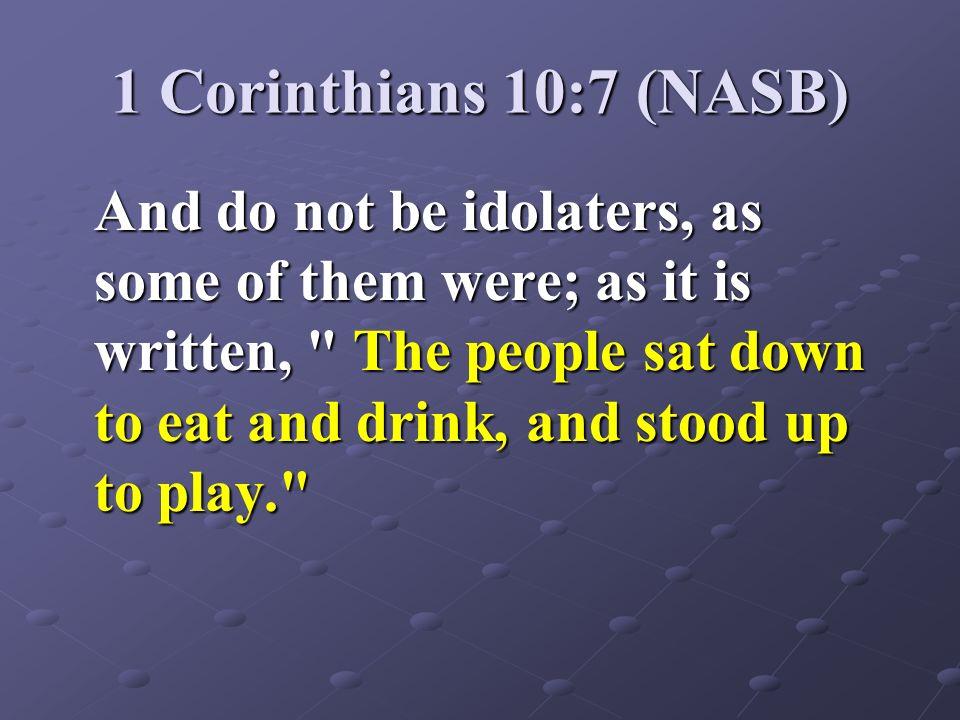 1 Corinthians 10:7 (NASB)